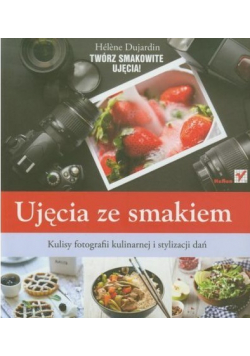 Ujęcia ze smakiem Kulisy fotografii kulinarnej