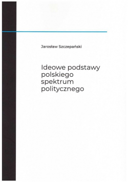 Ideowe podstawy polskiego spektrum politycznego