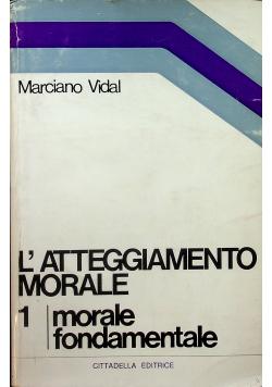 L'atteggiamento morale 1 Morale fondamentale