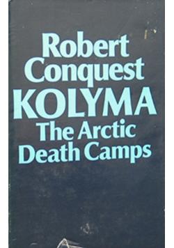 Kolyma The Arctic Death Camps