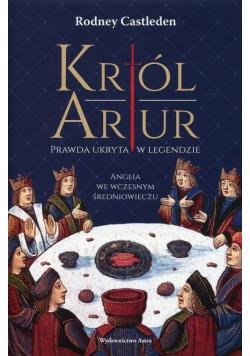 Król Artur Prawda ukryta w legendzie