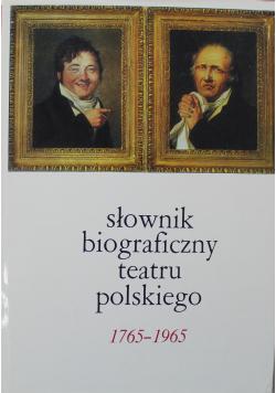 Słownik biograficzny teatru polskiego 1765 - 1965