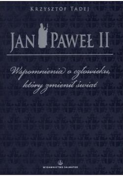 Jan Paweł II Wspomnienia o człowieku który  zmienił świat