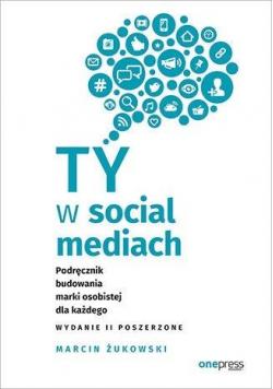 Ty w social mediach. Podręcznik budowania marki...