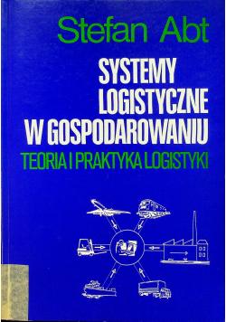 Systemy logistyczne w gospodarowaniu. Teoria i praktyka logistyki
