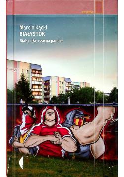 Białystok Biała siła czarna pamięć