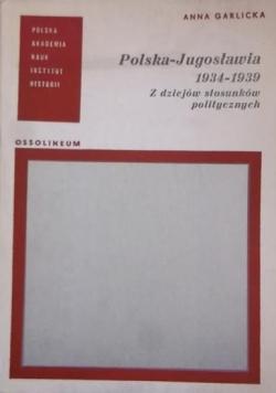 Polska-Jugosławia 1934 - 1939 Z dziejów stosunków politycznych