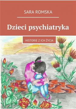 Dzieci psychiatryka. Historie z ich życia