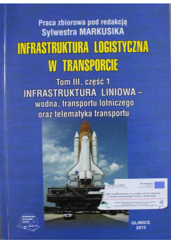 Infrastruktura logistyczna w transporcie Tom III Część 1