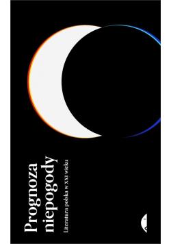 Prognoza niepogody. Literatura polska w XXI wieku