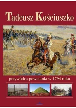 Tadeusz Kościuszko Przywódca powstania w 1794 r