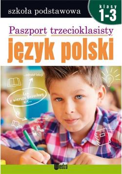 Paszport trzecioklasisty. Język polski. Klasy 1-3