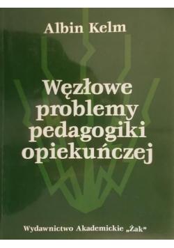 Węzłowe problemy pedagogiki opiekuńczej