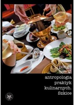 Antropologia praktyk kulinarnych.. T.5