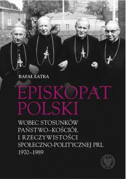 Episkopat Polski wobec stosunków państwo-Kościół i rzeczywistości społeczno-politycznej PRL 1970-198