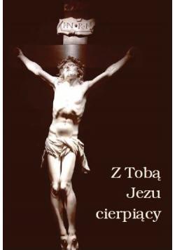 Z Tobą Jezu cierpiący
