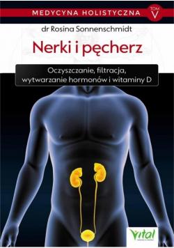 Medycyna holistyczna T.5 Nerki i pęcherz