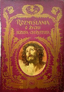 Rozmyślania o życiu Jezusa Chrystusa 1931 r.