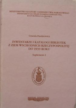 Inwentarze i katalogi bibliotek z Ziem Wschodnich Rzeczypospolitej do 1939 roku Suplement 2