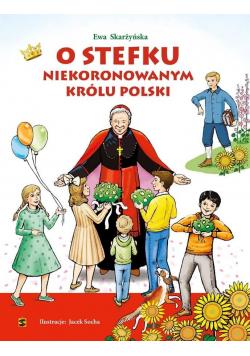 O Stefku niekoronowanym królu Polski