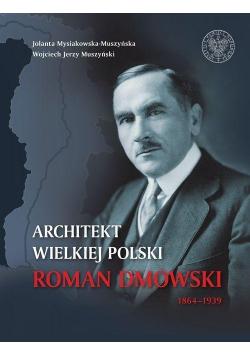 Architekt Wielkiej Polski. Roman Dmowski 1864-1939