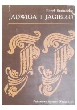 Jadwiga i Jagiełło 1374 - 1413 Tomy I - II