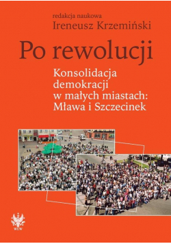 Po rewolucji. Konsolidacja demokracji w małych...