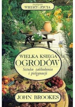Wielka księga ogrodów sztuka zakładania i pielęgnacji
