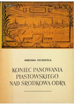 Koniec panowania piastowskiego nad Środkową Odrą