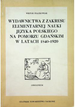 Wydawnictwa z zakresu elementarnej nauki języka polskiego na Pomorzu Gdańskim w latach 1840 - 1920