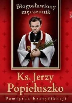 Ks Jerzy Popiełuszko Błogosławiony męczennik