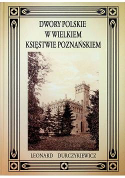 Dwory polskie w Wielkiem Księstwie Poznańskiem Reprint z 1912 r.