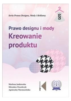 Prawo designu i mody. Kreowanie produktu