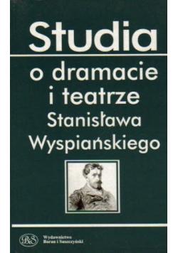Studia o dramacie i teatrze Stanisława Wyspiańskiego