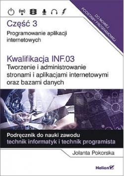 Kwalifikacja INF.03. Część 3 Tworzenie i administrowanie stronami i aplikacjami internetowymi oraz bazami danych
