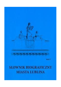 Słownik biograficzny miasta Lublina T.4