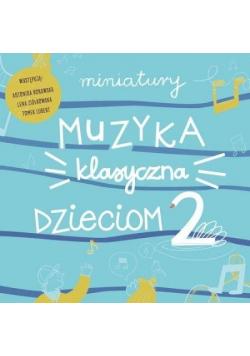 Miniatury. Muzyka klasyczna dzieciom cz.2 CD