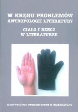 W kręgu problemów antropologii literatury Ciało i rzecz w literaturze