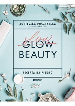 Slow Beauty. Recepta na piękno