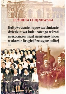 Kultywowanie i upowszechnianie dziedzictwa kulturowego wśród mieszkańców ziemi łomżyńskiej w okresie