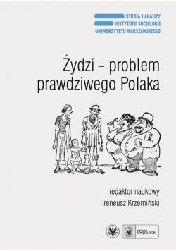 Żydzi - problem prawdziwego Polaka. Antysemityzm