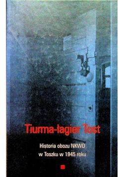 Tiurma łagier Tost Historia obozu NKWD w Toszku w 1945 roku