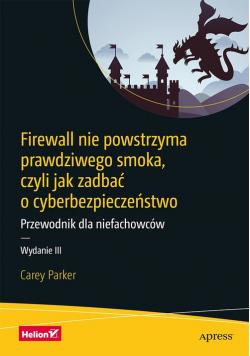Firewall nie powstrzyma prawdziwego smoka, czyli jak zadbać o cyberbezpieczeństwo