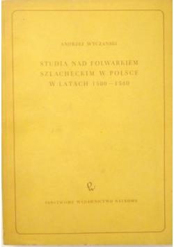 Studia nad folwarkiem szlacheckim w Polsce w latach 1500 - 1580