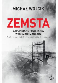 Zemsta. Zapomniane powstania w obozach Zagłady: Treblinka, Sobibór, Auschwitz-Birkenau