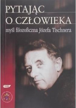 Pytając o człowieka myśl filozoficzna Józefa Tischnera