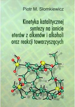 Kinetyka katalitycznej syntezy na jonicie eterów z alkenów i alkoholi oraz reakcji towarzyszących