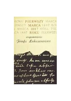 Pierwszy marca 1887 roku wspomnienia Józefa Łukaszewicza