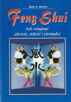 Feng Shui Jak osiągnąć zdrowie miłość i pieniądze