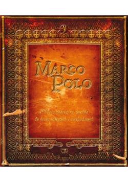 Marco Polo Moja podróż na wschód do krain odległych i niezbadanych
